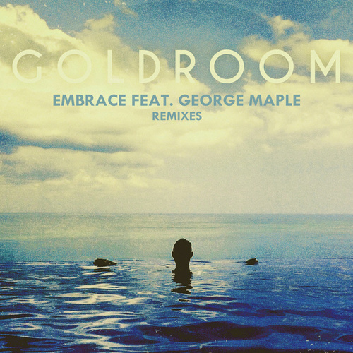 Embrace (Remixes) by GoldRoom