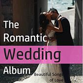 The Romantic Wedding Album: Beautiful Songs of Love by Various Artists