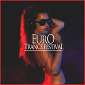 Euro Trance Festival (Best of EDM / Eurodance / Electro House) by Various Artists