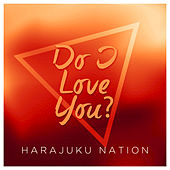 Do I Love You? (Indeed I Do) by Harajuku Nation
