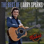 The Best Of Larry Sparks: Bound To Ride by Larry Sparks