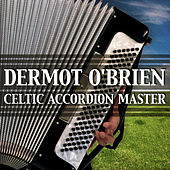 Dermot O'Brien - Celtic Accordion Master by Dermot O'Brien