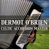 Dermot O'Brien - Celtic Accordion Master by Dermot O'Brien