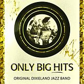 Only Big Hits by Original Dixieland Jazz Band