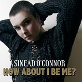 How About I Be Me by Sinead O'Connor