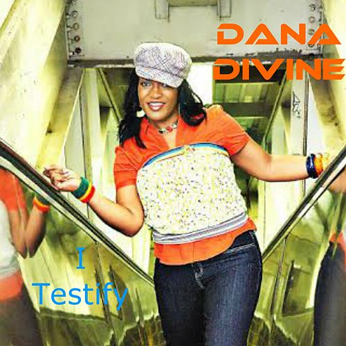 I Testify by Dana Divine