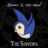 Beaks to the Moon by The Shivers