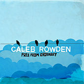 Free From Ordinary by Caleb Rowden