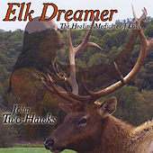 Elk Dreamer - the Healing Medicine of Love by John Two-Hawks