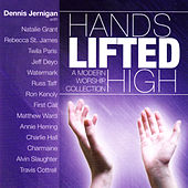 Hands Lifted High by Dennis Jernigan