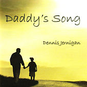 Daddy's Song by Dennis Jernigan