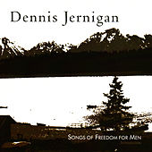 Songs of Freedom for Men by Dennis Jernigan
