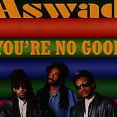 You're No Good by Aswad