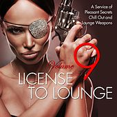 License to Lounge, Vol. 9 (A Service of Pleasant Secrets Chill out and Lounge Weapons) by Various Artists