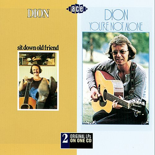 Sit Down Old Friend/You're Not Alone by Dion