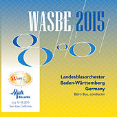 2015 WASBE San Jose, USA: Landesblasorchester Baden-Württemberg (Live) by Landesblasorchester Baden-Württemberg