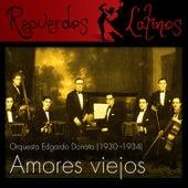 Amores Viejos, Orquesta Edgardo Donato (1930 - 1934) by Various Artists