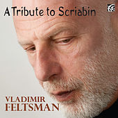 A Tribute to Scriabin by Vladimir Feltsman