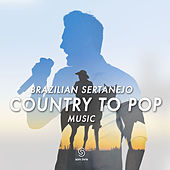 Brazilian Sertanejo - Country To Pop Music by Various Artists