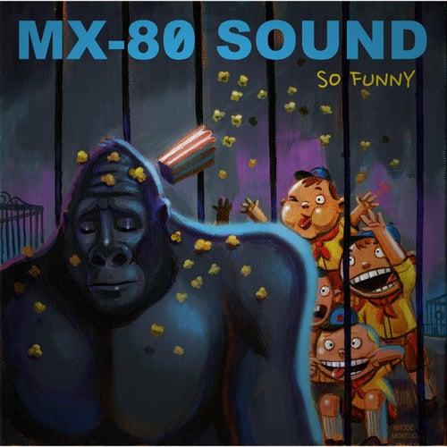 So Funny by MX-80 Sound