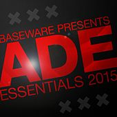 Baseware Presents ADE Essentials 2015 Compilation by Various Artists