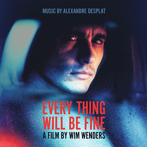 Every Thing Will Be Fine (Original Score) by Alexandre Desplat