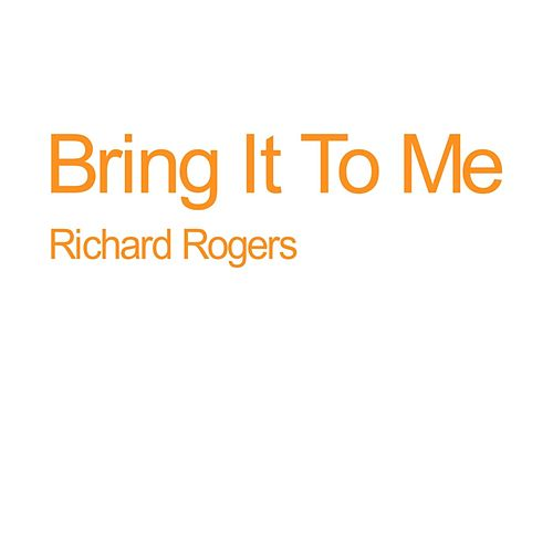 Bring It to Me by Richard Rogers