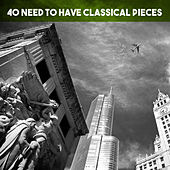 40 Need To Have Classical Pieces by Various Artists
