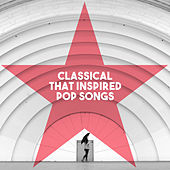 Classical Pieces that inspired Pop songs by Various Artists