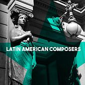 Latin American Composers by Various Artists