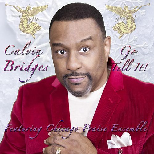 Go Tell It (feat. Chicago Praise Ensemble) by Calvin Bridges