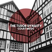 The Tudor Dynasty: Court Music by Various Artists