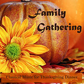 Family Gathering - Classical Music for Thanksgiving Dinner by Thanksgiving