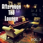 Afternoon Tea Lounge, Vol. 3 by Various Artists