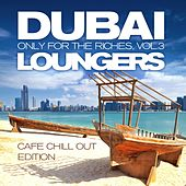Dubai Loungers, Only For the Riches Vol. 3 (Cafe Chill Out Edition) by Various Artists