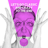 Let's go Classic and Crazy to the end by Various Artists