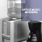 Office Music: Morning by Various Artists