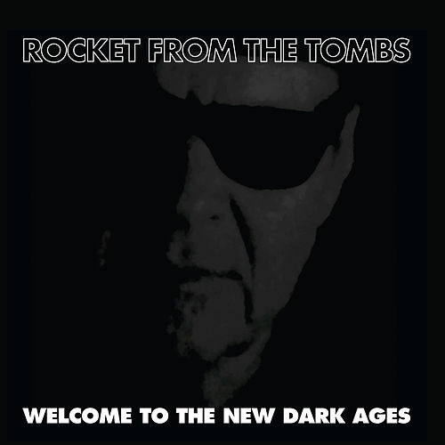 Welcome to the New Dark Ages by Rocket From The Tombs