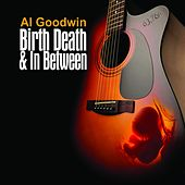 Birth Death and in Between by Al Goodwin