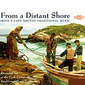 Traditional Irish & Cape Breton Music: From a Distant Shore by Various Artists