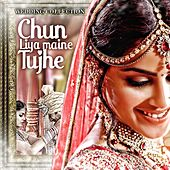 Chun Liya Maine Tujhe: Wedding Collection by Various Artists