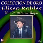 Colección de Oro, Vol. 2: Nos Estorbo la Ropa by Eliseo Robles