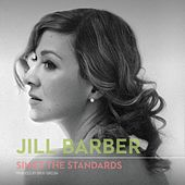Jill Barber Sings the Standards by Jill Barber