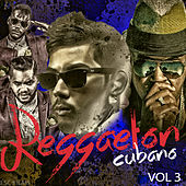 Reggaeton Cubano, Vol. 3 by Various Artists