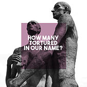 How many Tortured in our name? by Various Artists