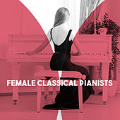 Female Classical Pianists by Various Artists