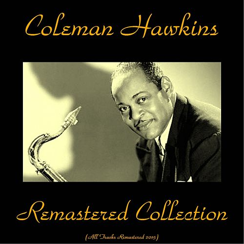 Remastered Collection (All Tracks Remastered 2015) by Coleman Hawkins