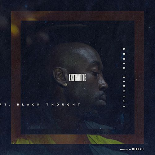 Extradite (feat. Black Thought) - Single by Freddie Gibbs