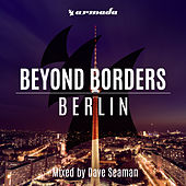 Beyond Borders: Berlin (Mixed by Dave Seaman) by Various Artists
