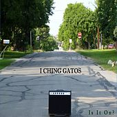 Is It On? by I Ching Gatos